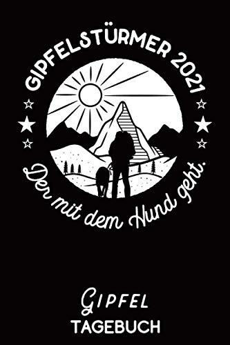 Gipfeltagebuch | Bergsteigen mit Hund: Gipfellogbuch für Gipfeltouren | 64 Seiten mit Inhalt für 30 Bergsteigertouren (6x9 Zoll) ca DIN A5 | ... | Gipfelstürmer 2021 | Der mit dem Hund geht