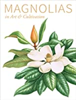 Magnolias: In Art and Cultivation
