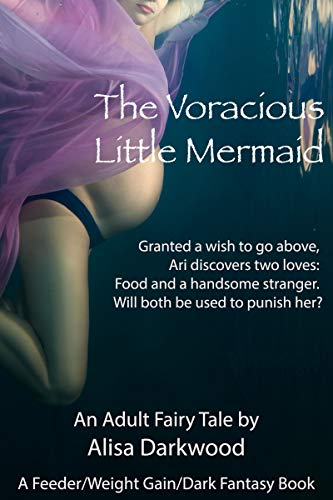 The Voracious Little Mermaid: A Feeder/Weight Gain/Dark Fantasy Book. Granted a wish to go above, Ari discovers two loves: Food and a handsome stranger. ... be used to punish her? (English Edition)