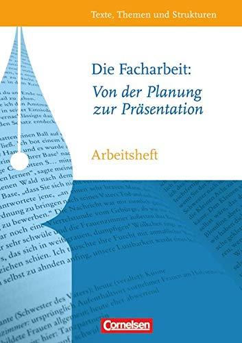 Die Facharbeit: Von der Planung zur Präsentation: Arbeitsheft mit eingelegtem Lösungsheft (Texte, Themen und Strukturen - Arbeitshefte: Abiturvorbereitung-Themenhefte)