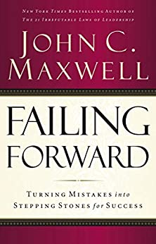 Failing Forward: Turning Mistakes into Stepping Stones for Success by [John C. Maxwell]