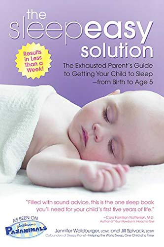 Sleepeasy Solution: The Exhausted Parent's Guide to Getting Your Child to Sleep from Birth to Age 5