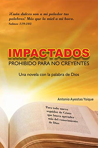 Impactados Prohibido Para No Creyentes Una Novela Con La Palabra De Dios Spanish Edition Kindle Edition By Ayestas Ysique Antonio Religion Spirituality Kindle Ebooks