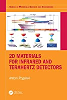 2D Materials for Infrared and Terahertz Detectors (Series in Materials Science and Engineering)