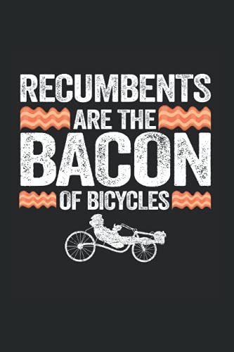 Recumbents Are The Bacon Of Bicycles: Funny Recumbent Bike Notebook / Journal   120 Pages   Graph Paper   6x9 Inches   Matte
