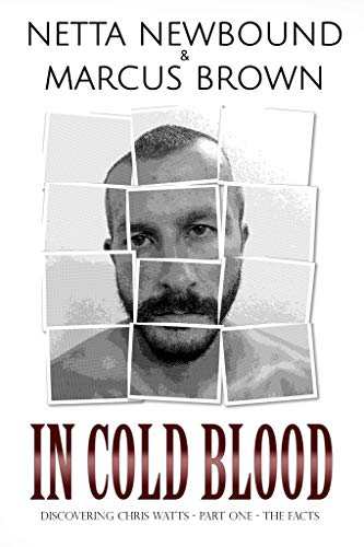 In Cold Blood: Discovering Chris Watts: The Facts - Part One (English Edition)