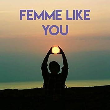 Femme Like You