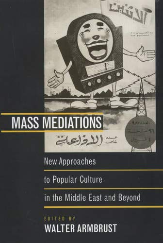 Mass Mediations: New Approaches to Popular Culture in the Middle East and Beyond