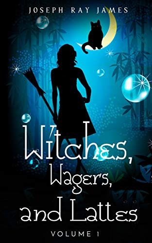 Witches, Wagers, and Lattes by James, Joseph Ray