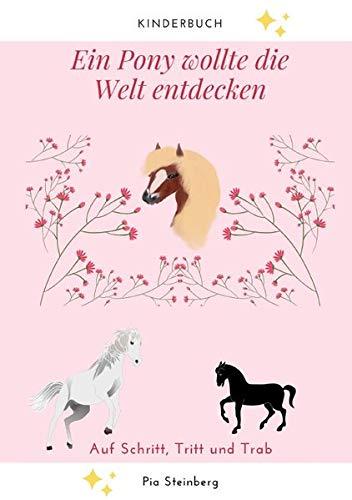 Ein Pony wollte die Welt entdecken: Auf Schritt, Tritt und Trab ( Kinderbuch für Jungen und Mädchen )