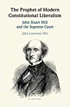 The Prophet of Modern Constitutional Liberalism: John Stuart Mill and the Supreme Court (English Edition)