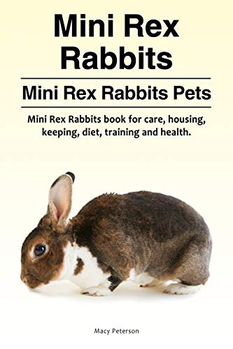 Mini Rex Rabbits. Mini Rex Rabbits Pets. Mini Rex Rabbits book for care, housing, keeping, diet, training and health.