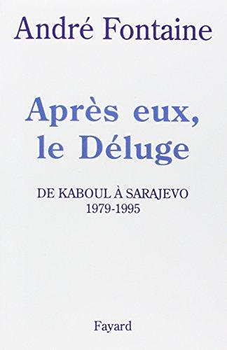Après eux, le Déluge: De Kaboul à Sarajevo (1979-1995)