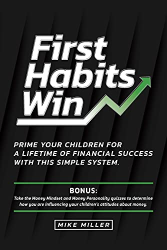 First Habits Win: Prime your children for a lifetime of financial success with this simple system. (English Edition)