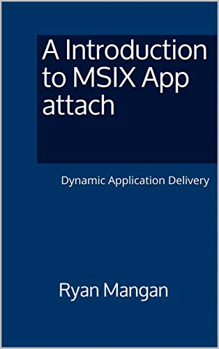 A Introduction to MSIX App attach: Dynamic Application Delivery by [Ryan Mangan]