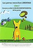 Los perros necesitan Libertad I: Conocer y cuidar la salud comportamental de los: 3