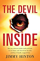 The Devil Inside: How My Minister Father Molested Kids In Our Home And Church For Decades And How I Finally Stopped Him