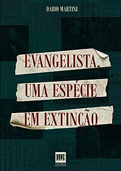 Evangelista: Uma espécie em extinção por [Dario  Martini]