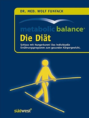 Metabolic Balance Die Diät: Schluss mit Hungerkuren! Der individuelle Weg zum gesunden Körpergewicht