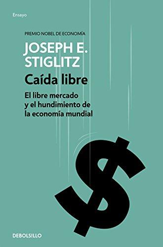Caída libre: El libre mercado y el hundimiento de la economía mundial (Ensayo | Economía)