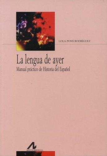 La lengua de ayer: Manual práctico de Historia del Español (Bibliotheca Philologica)