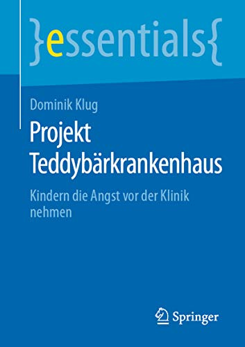 41oZVBBD6TL - Projekt Teddybärkrankenhaus: Kindern die Angst vor der Klinik nehmen (essentials) (German Edition)