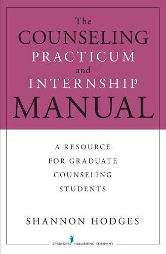 The Counseling Practicum and Internship Manual: A Resource for Graduate Counseling Students