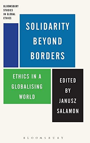 Solidarity Beyond Borders: Ethics in a Globalising World (Bloomsbury Studies in Global Ethics)