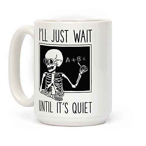 I'll Just Wait Until It's Quiet White 15 Ounce Ceramic Coffee Mug by LookHUMAN