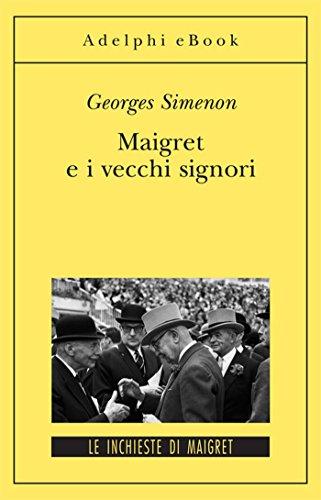 Maigret e i vecchi signori: Le inchieste di Maigret (59 di 75) (Le inchieste di Maigret: romanzi)