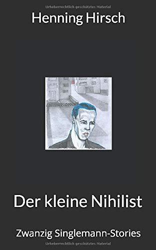 Der kleine Nihilist: Zwanzig Singlemann-Stories