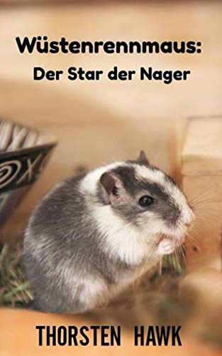 Wüstenrennmaus: Der Star der Nager: Kompakter Ratgeber über die mongolische Rennmaus. Haltung, Pflege und Fütterung zum artgerechten Rennmäuse halten.
