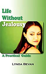 Life Without Jealousy: A Practical Guide (10-Step Empowerment Series): Lynda Bevan