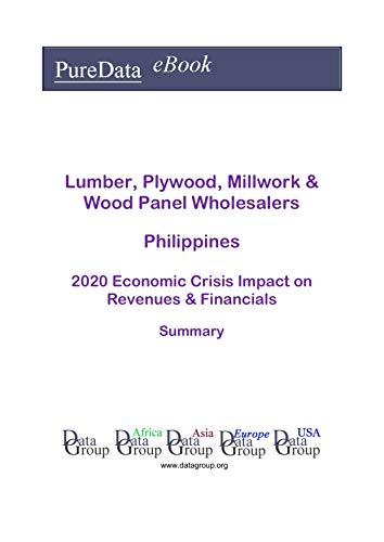 Lumber, Plywood, Millwork & Wood Panel Wholesalers Philippines Summary: 2020 Economic Crisis Impact on Revenues & Financials (English Edition)