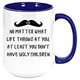 N\A papà No Matter What Vita Getta Contro di Voi almeno Si Don & rsquo; t ha Ugly Bambini Tazza di caffè, 11 Oz Regalo Super per papà.