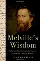 Melville's Wisdom: Religion, Skepticism, and Literature in Nineteenth-Century America (AAR Academy)