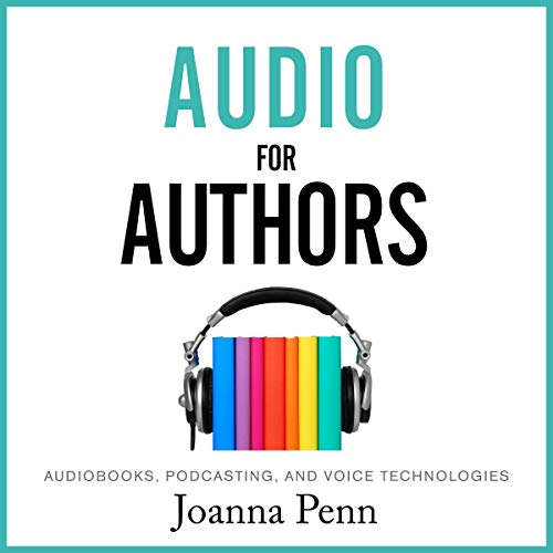 Audio for Authors: Audiobooks, Podcasting, and Voice Technologies Audiobook By Joanna Penn cover art