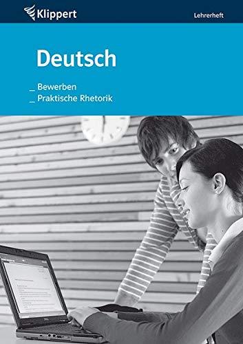 Bewerben | Praktische Rhetorik: Sekundarstufe 9-10. Lehrerheft (9. und 10. Klasse) (Klippert Sekundarstufe)