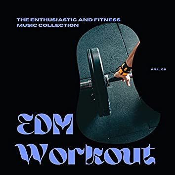 EDM Workout - The Enthusiastic And Fitness Music Collection, Vol 06