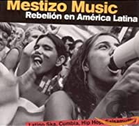 Mestizo Music: Rebelion En America Latina