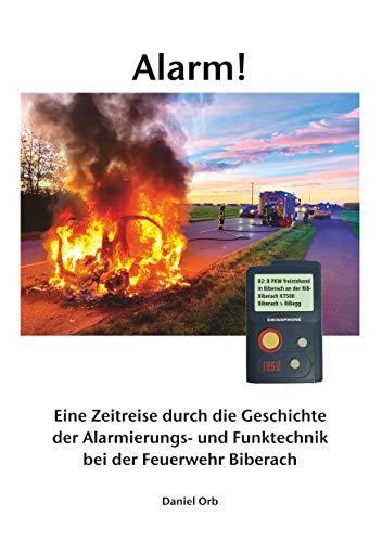 Alarm!: Eine Zeitreise durch die Geschichte der Alarmierungs- und Funktechnik bei der Feuerwehr Biberach