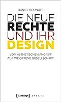 Die Neue Rechte und ihr Design: Vom aesthetischen Angriff auf die offene Gesellschaft