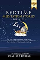 Bedtime Meditation Stories for Kids: Fairy Tales to Help Children Fall Asleep Quickly, Overcoming Anxieties and Fears Through Awareness and Relaxation. The Golden Rules of Healthy and Restful Sleep.