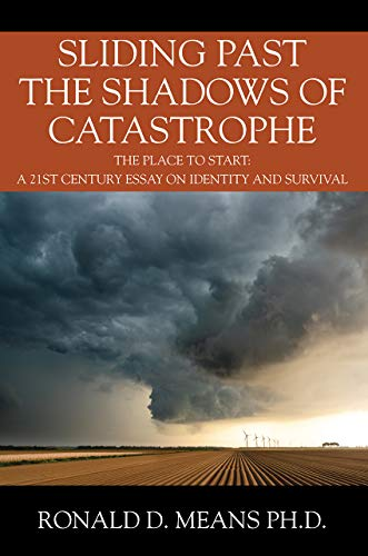 Sliding Past the Shadows of Catastrophe: The Place to Start: A 21st Century Essay on Identity and Survival (English Edition)