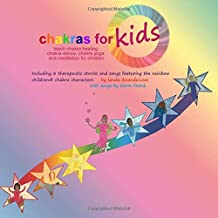 Chakras for Kids™ ~ teach chakra healing, chakra dance, chakra yoga and meditation for children: Including 8 therapeutic stories and songs featuring the Rainbow Children® chakra characters