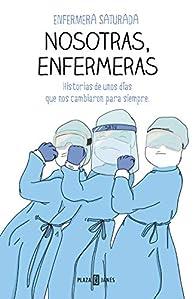 Nosotras, enfermeras: Historias de unos días que nos cambiaron para siempre par  Enfermera Saturada