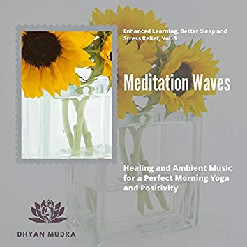 Meditation Waves - Healing And Ambient Music For A Perfect Morning Yoga And Positivity) (Enhanced Learning, Better Sleep And Stress Relief, Vol. 5)