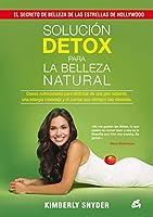 Solución detox para la belleza natural : claves nutricionales para disfrutar de una piel radiante, una energía renovada y el cuerpo que siempre has deseado