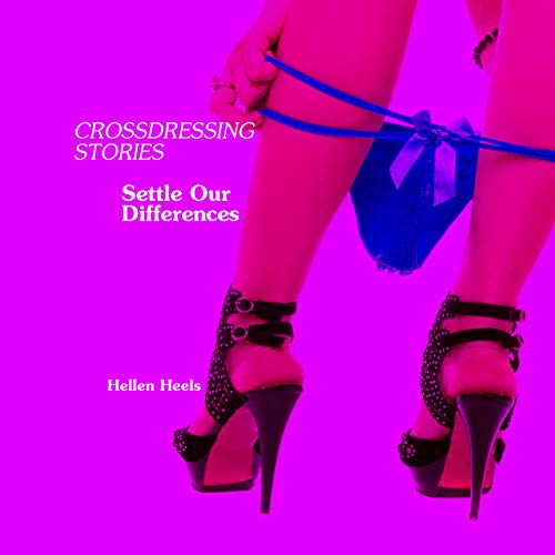Crossdressing Stories: Settle Our Differences (Crossdresser Stories Book 47) (English Edition)