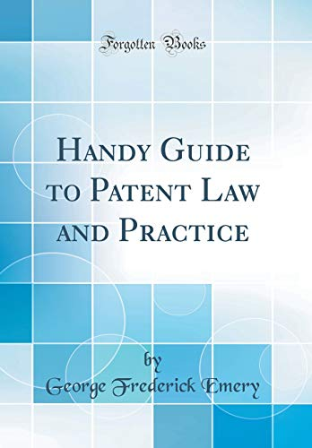 Handy Guide to Patent Law and Practice (Classic Reprint)